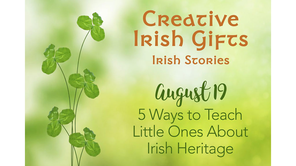 5 Ways to Teach Little Ones About Irish Heritage