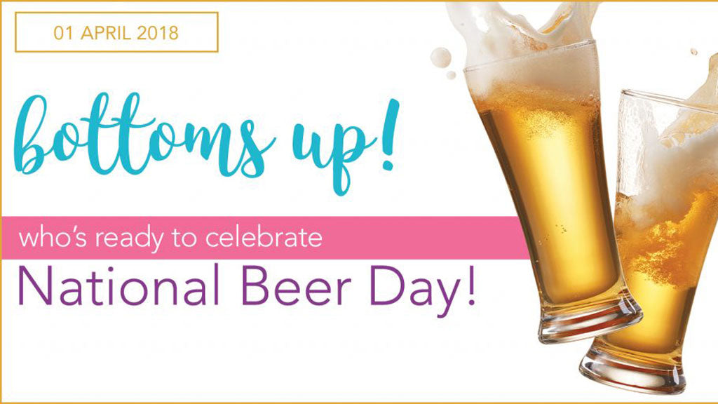 Bottoms Up! Celebrate National Beer Day!