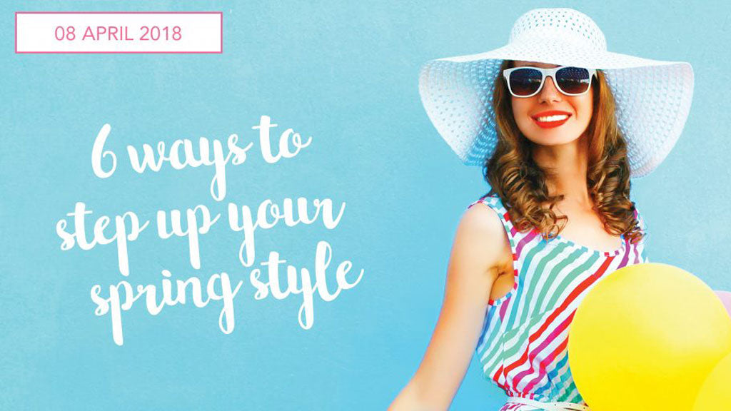 6 Ways to Step Up Your Spring Style