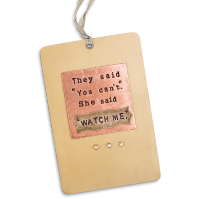 Watch Me Plaque