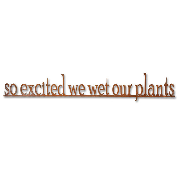 So Excited We Wet Our Plants Sign