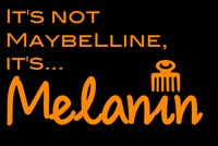 It's Not Maybelline, it's Melanin
