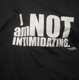 I'm NOT Intimidating!