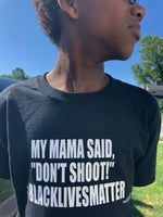 "My Mama Said, ""Don't Shoot!"" (Black Lives Matter)"
