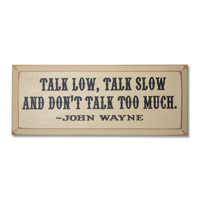 Talk Low, Talk Slow Wooden Sign