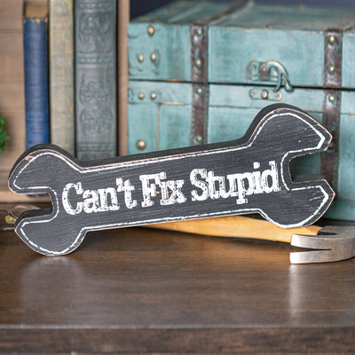 Can't Fix Stupid Wrench Sign