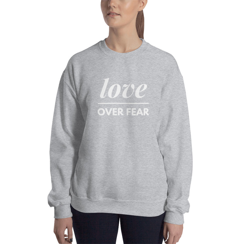Love Over Fear Cozy and Warm Women's Sweatshirt