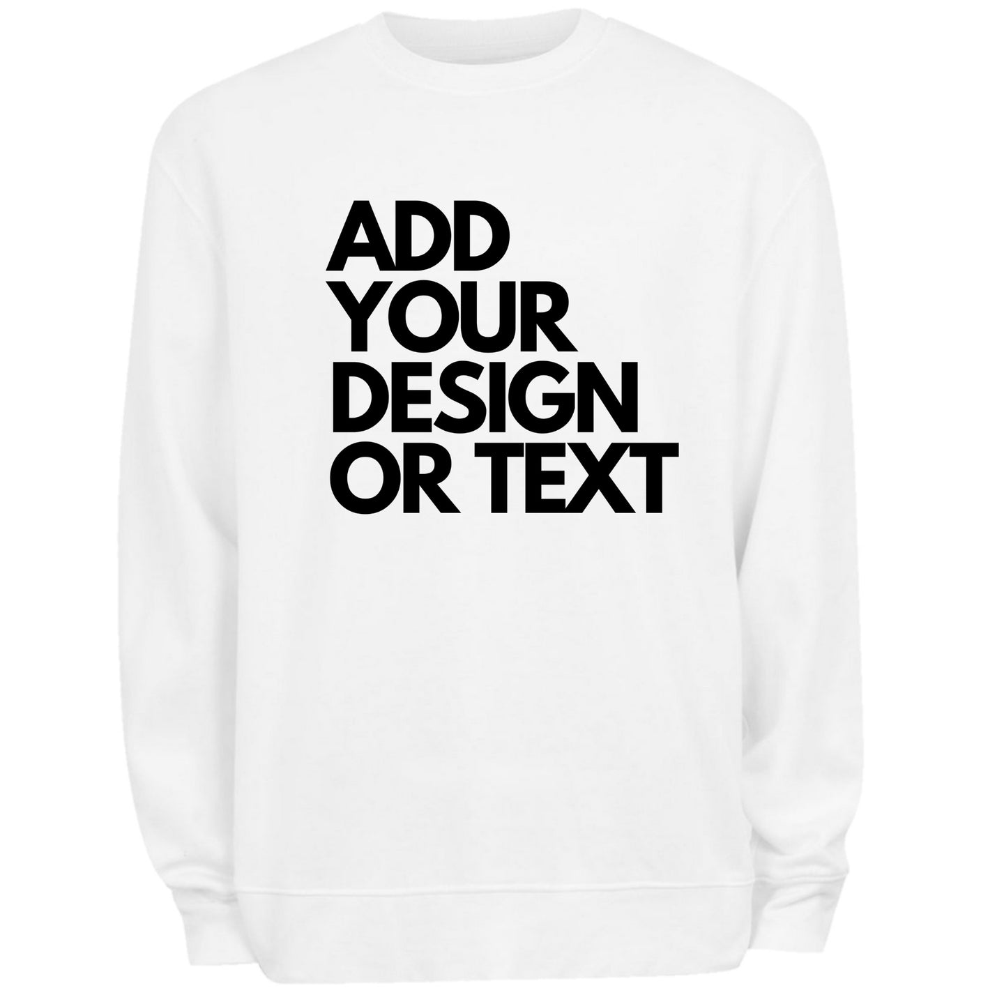 Add Your Design Or Text Personalise Slogan Sweatshirt