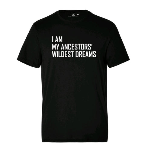 Men's I Am My Ancestors' Wildest Dreams T/Shirt