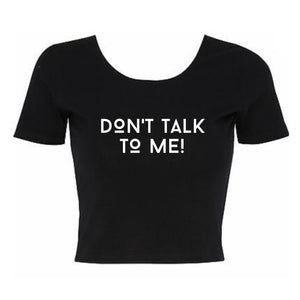 Don't Talk To Me Cropped TShirt