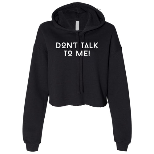 Ladies Don't Talk To Me Cropped Hooded Sweater