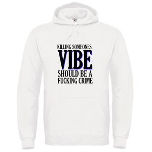 Killing Someone's Vibe Should Be A F*ckin Crime hoodie