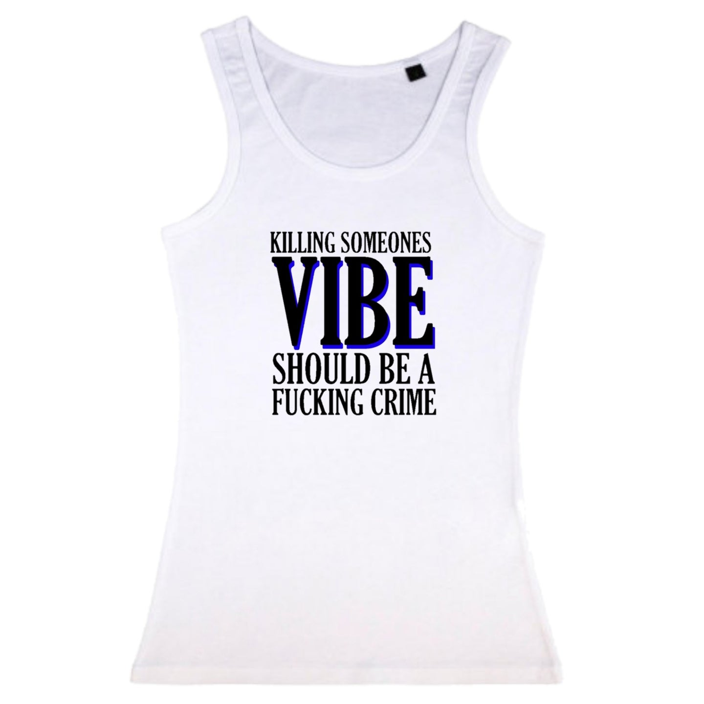 Killing Someone's Vibe Should Be A F*ckin Crime Ladies Vest