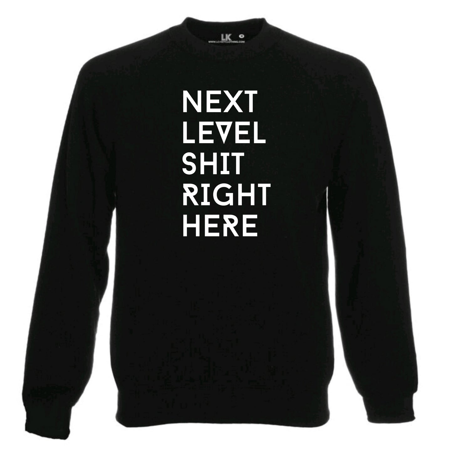 Next Level Shit Right Here Sweatshirt black