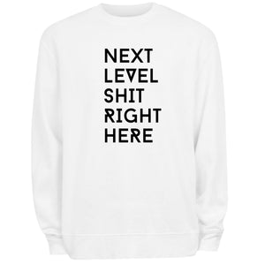 Next Level Shit Right Here Sweatshirt