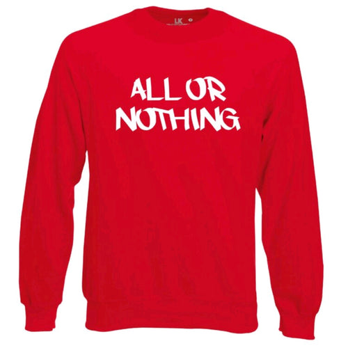 all or nothing slogan sweatshirts jumper mens ladies teens