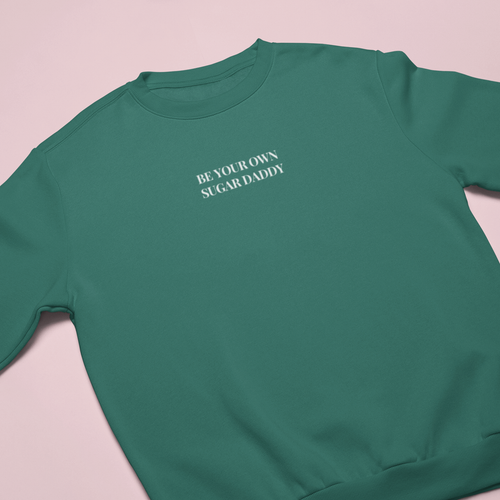 BE YOUR OWN SUGAR DADDY EMBROIDERED SWEATSHIRT