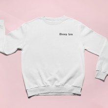 Load image into Gallery viewer, DUMP HIM EMBROIDERED SWEATSHIRT