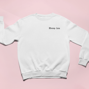 DUMP HIM EMBROIDERED SWEATSHIRT