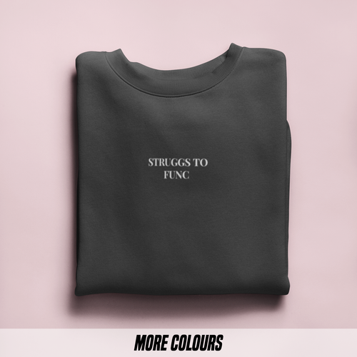 OMGRL Products STRUGGS TO FUNC EMBROIDERED SWEATSHIRT Slogan Tee