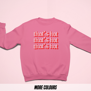 OMGRL Products THAT'S HOT SWEATSHIRT Slogan Tee
