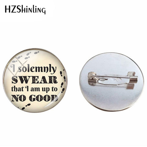 New Inspired Glass Dome I Solemnly Swear That I Am Up To No Good Brooch Quotes Pins Hand Craft Brooches for Jewelry Gifts