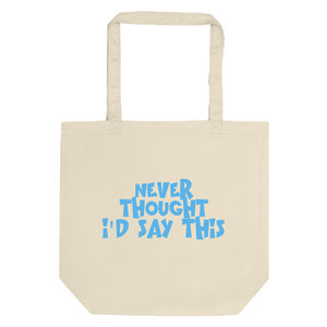 Never Thought I'd Say This Tote Bag