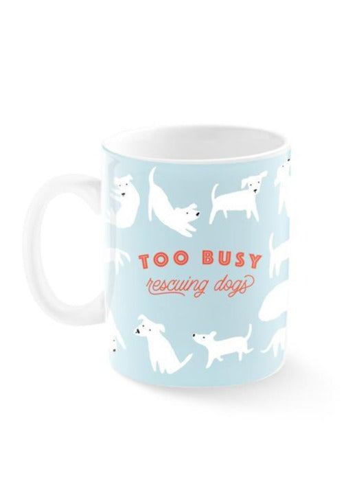'Too Busy Rescuing Dogs' Coffee Mug