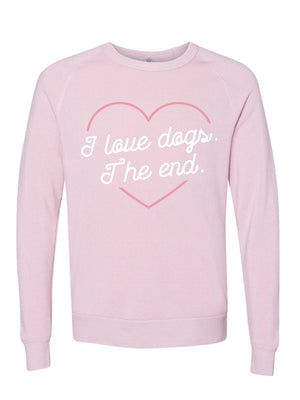'I Love Dogs. The End.' Pink Crewneck Sweatshirt