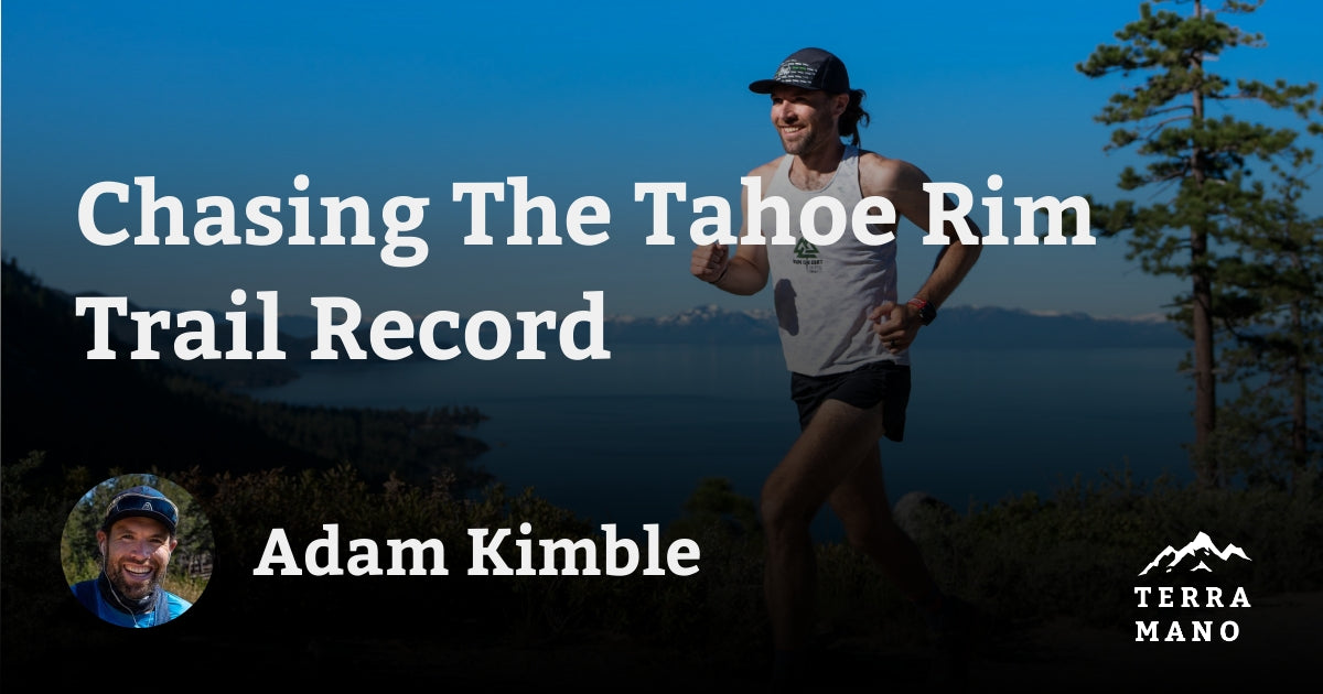 Adam Kimble - Chasing The Tahoe Rim Trail Record