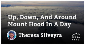 Theresa Silveyra - Up, Down, And Around Mount Hood In A Day