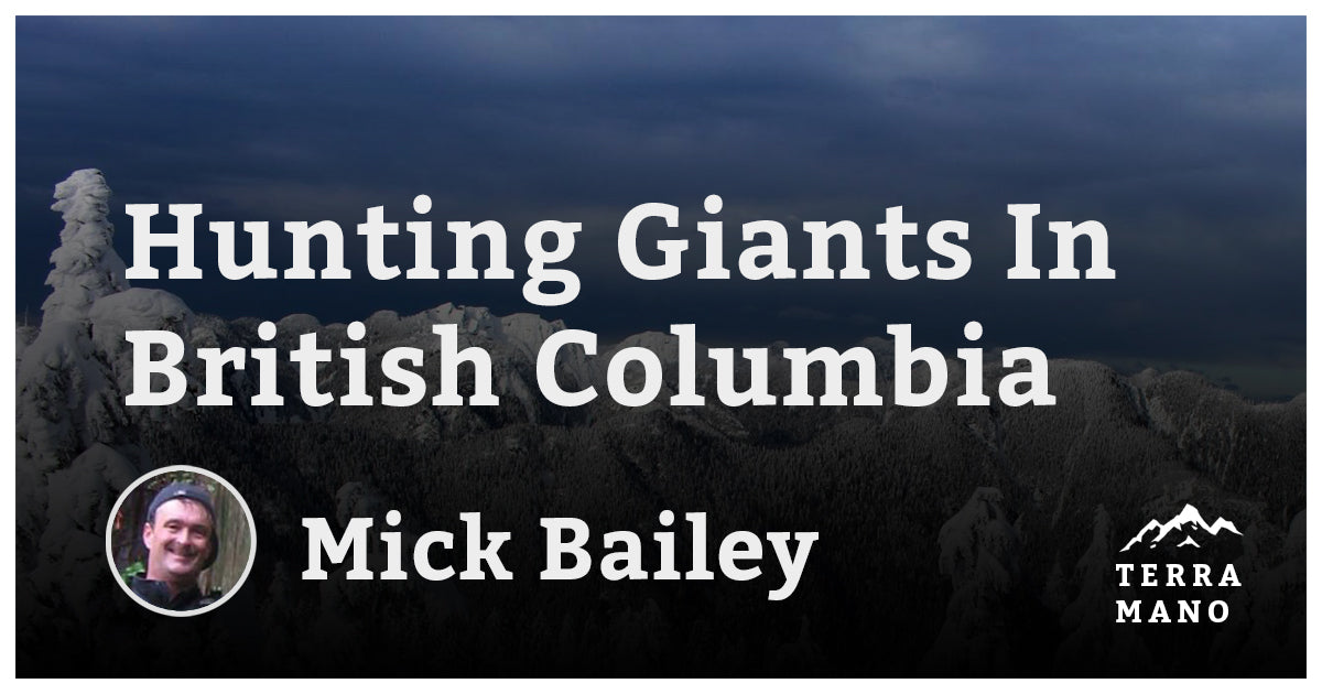 Mick Bailey - Hunting Giants in British Columbia