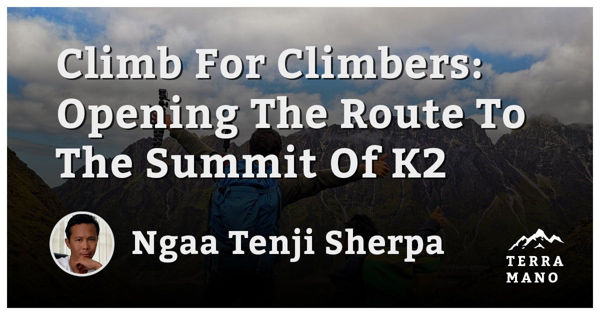 Ngaa Tenji Sherpa - Climb For Climbers: Opening The Route To The Summit Of K2