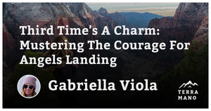 Gabriella Viola - Third Time's A Charm: Mustering the Courage For Angels Landing
