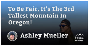 Ashley Mueller - To Be Fair, It's The 3rd Tallest Mountain In Oregon!