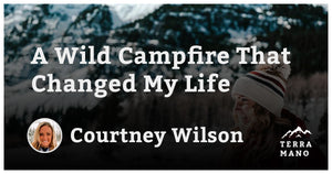 Courtney Wilson - A Wild Campfire That Changed My Life