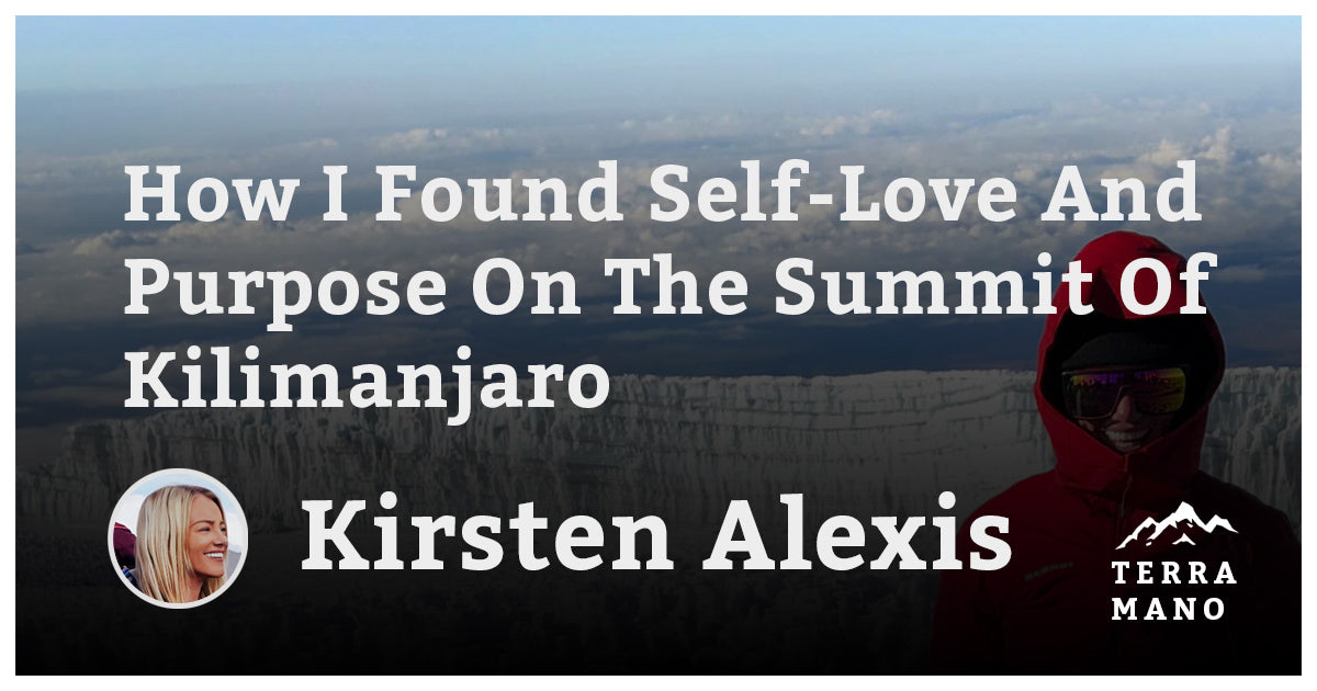 Kirsten Alexis - How I Found Self-Love And Purpose On The Summit Of Kilimanjaro