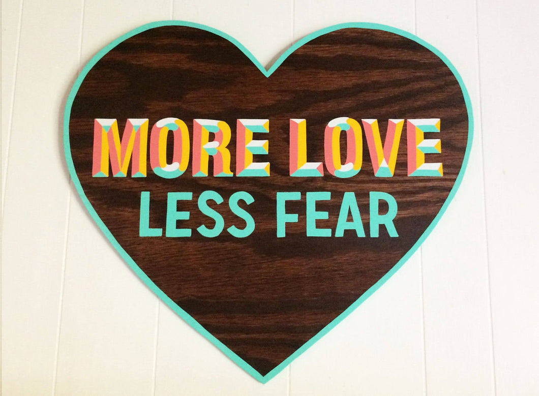 More Love Less Fear Hand Painted Wood Sign