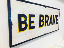 Load image into Gallery viewer, Be Brave Hand Painted Wood Sign