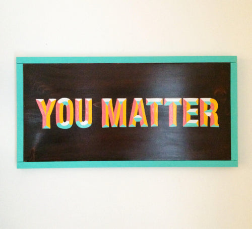 You Matter Hand Painted Wall Art