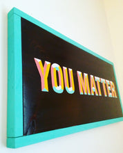 Load image into Gallery viewer, You Matter Hand Painted Wall Art