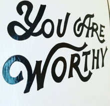 Load image into Gallery viewer, You Are Worthy Hand Painted Inspirational Art