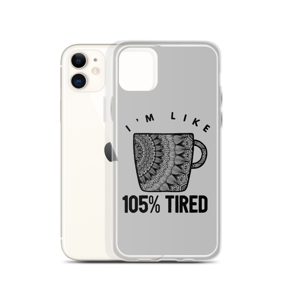105% Tired iPhone Case