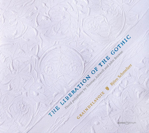 THE LIBERATION OF THE GOTHIC - FLORID POLYPHONY BY THOMAS ASHWELL AND JOHN BROWNE
