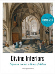 DIVINE INTERIORS - EXPERIENCE CHURCHES IN THE AGE OF RUBENS