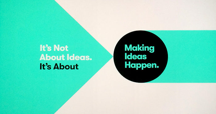 it's not about ideas. it's about making ideas happen.
