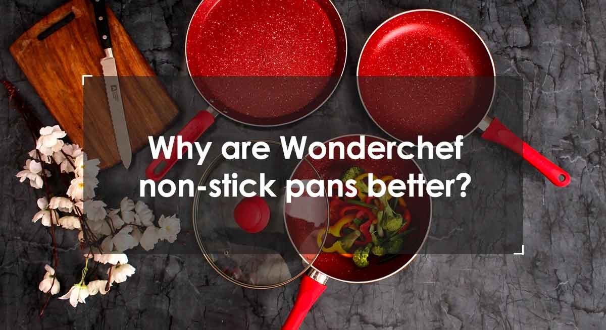 Why are Wonderchef non-stick pans better?
