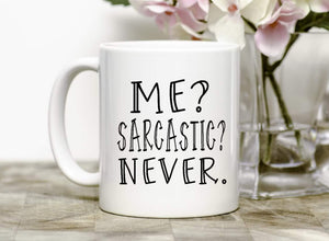 Me? Sarcatic? Never Mug