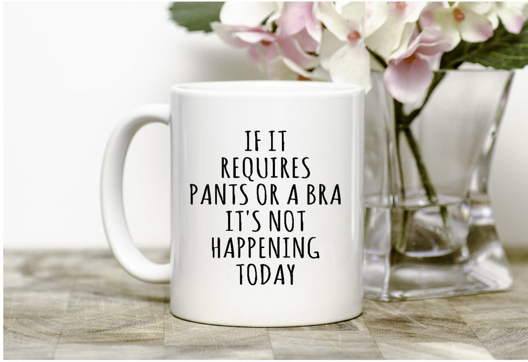 If it requires pants or a bra Mug,Funny mug