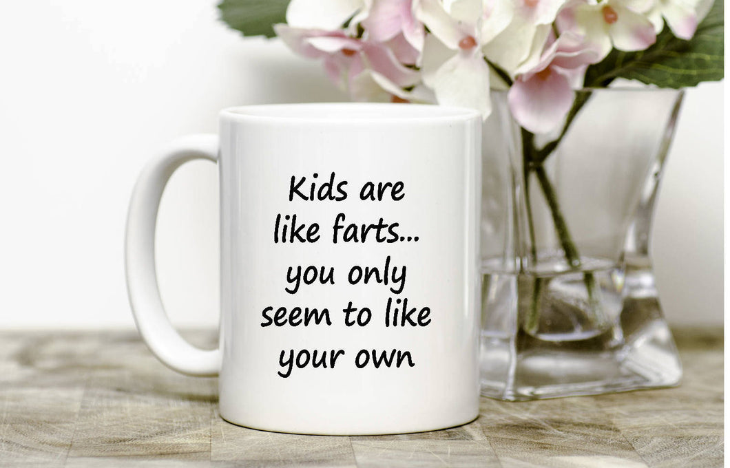 Kids are like farts Mug,funny mug